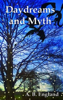 Daydreams and Myth by A. B. England a collection of short works of fiction