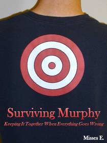 Surviving Murphy: Keeping It Together When Everything Goes Wrong by Misses E.